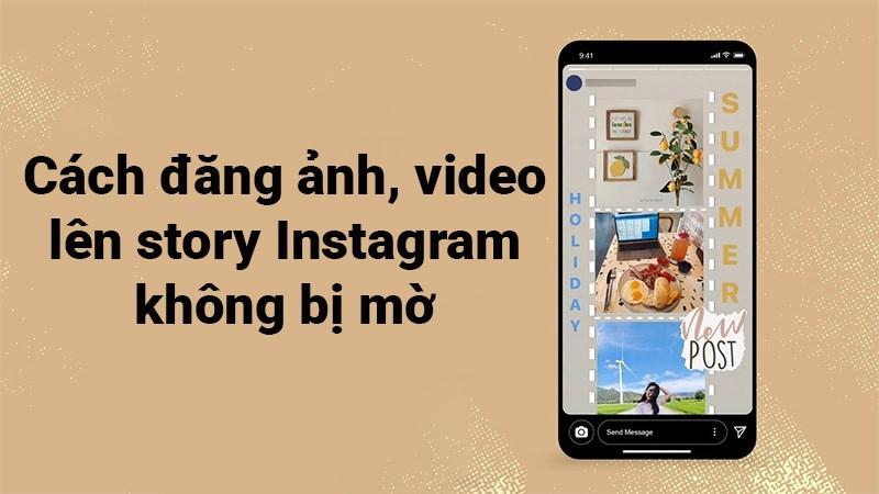 6 cách đăng ảnh, video lên story Instagram không bị mờ cực dễ