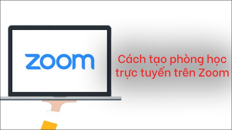Cách tạo phòng học trực tuyến trên Zoom đơn giản