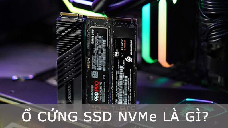 Ổ cứng SSD NVMe là gì? Ưu điểm của công nghệ ổ cứng SSD NVMe