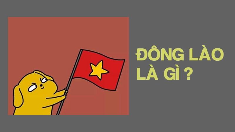 Đông Lào là gì? Nguồn gốc của từ Đông Lào