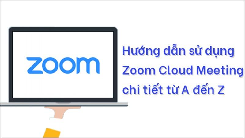 Hướng dẫn sử dụng Zoom Cloud Meeting để dạy, học trực tuyến