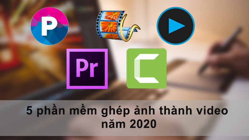 5 phần mềm ghép ảnh thành video tốt, chuyên nghiệp, miễn phí 2020