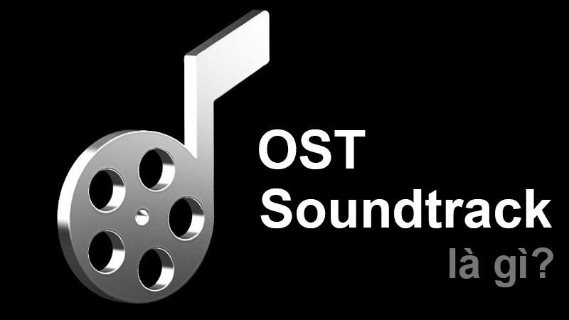 Soundtrack là gì? OST là gì? 16 ca khúc OST phim kinh điển, hay nhất