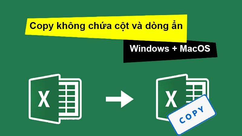 Cách copy trong Excel không chứa cột, dòng ẩn cho Windows và MacOS
