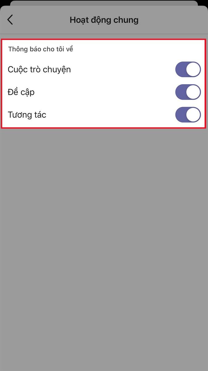 Đối với iOS, nhấn vào biểu tượng nút gạt ở các mục Cuộc trò chuyện, Đề cập và Tương tác