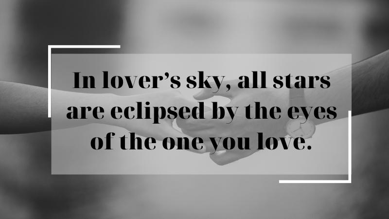 Dưới bầu trời tình yêu, tất cả những ngôi sao đều bị che khuất bởi con mắt của người bạn yêu.