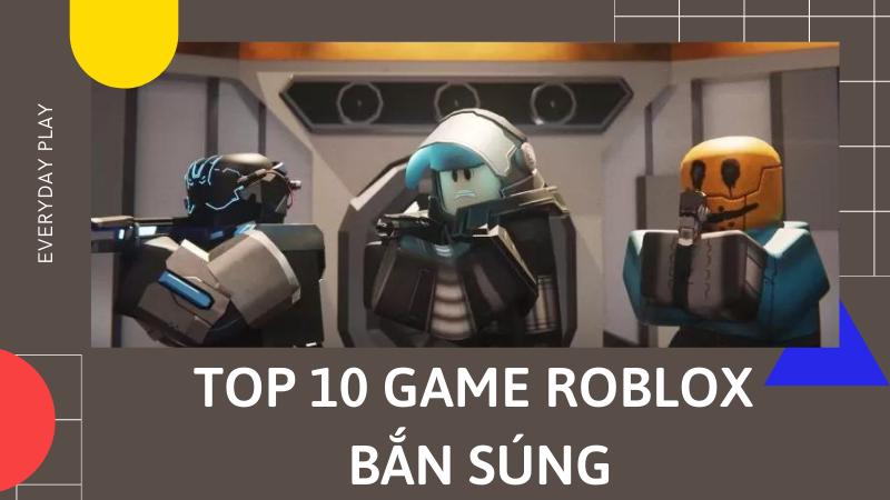 Top 10 game roblox bắn súng giải trí và vui nhất mà bạn nên thử