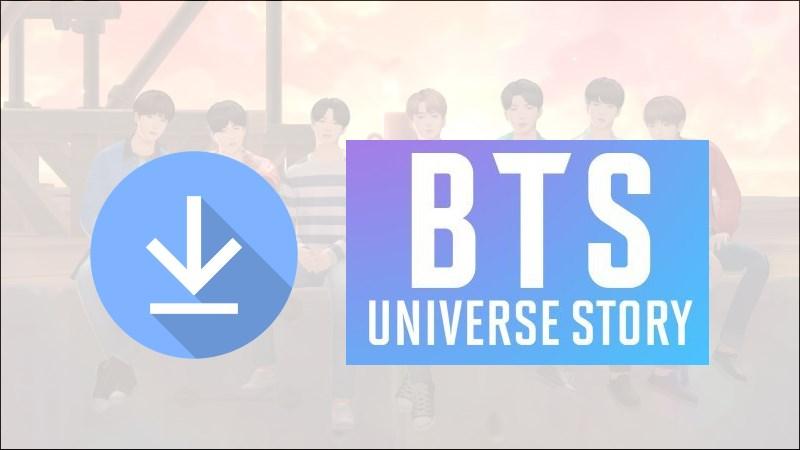 Cách tải, cài đặt BTS Universe Story trên Android, iOS
