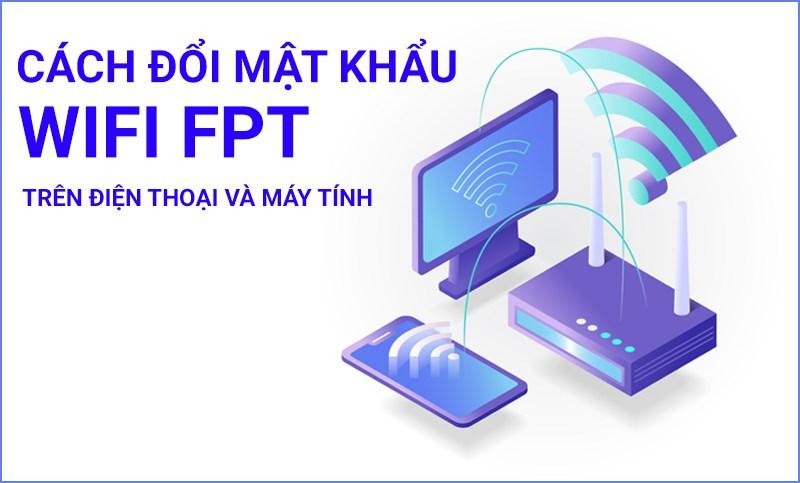 2 cách đổi mật khẩu wifi, pass wifi fpt trên điện thoại, máy tính, pc