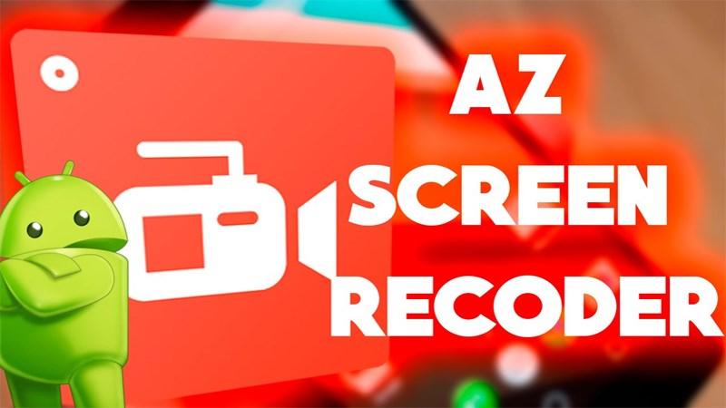 Cách quay video màn hình Android bằng AZ Screen Recorder