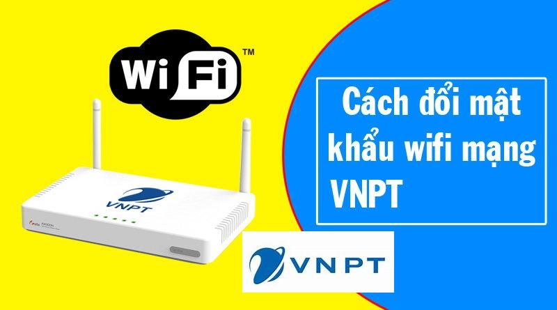 Cách đổi mật khẩu wifi VNPT trên điện thoại, máy tính