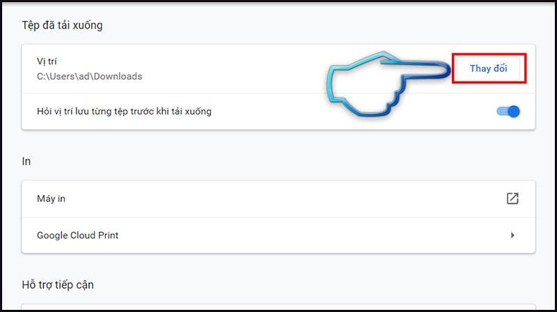 Bước 3: Tại mục tệp đã tải xuống > Chọn thay đổi. Bạn có thể chọn bất kỳ thư mục nào trên máy tính của mình mà bạn muốn.