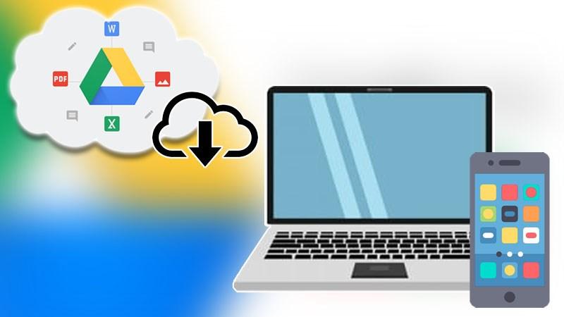 Cách tải toàn bộ file từ Google Drive về máy tính, điện thoại dễ dàng