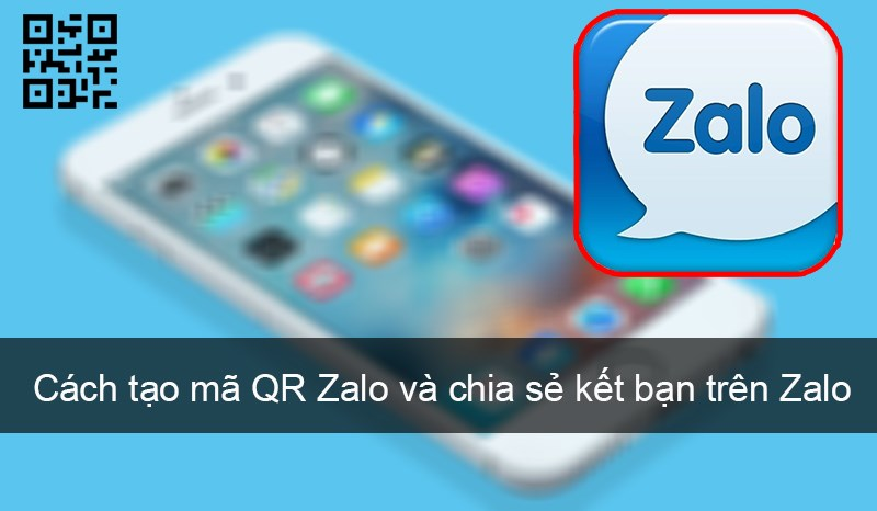 Cách tạo mã QR Zalo và chia sẻ kết bạn trên Zalo cực đơn giản