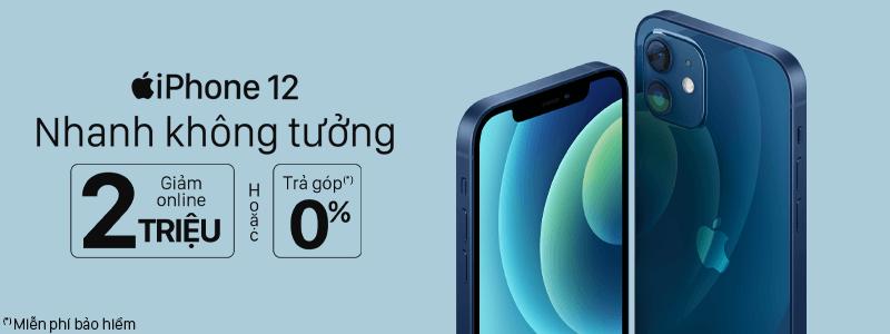 Sắm iPhone 12[break]Giảm Online 2 Triệu