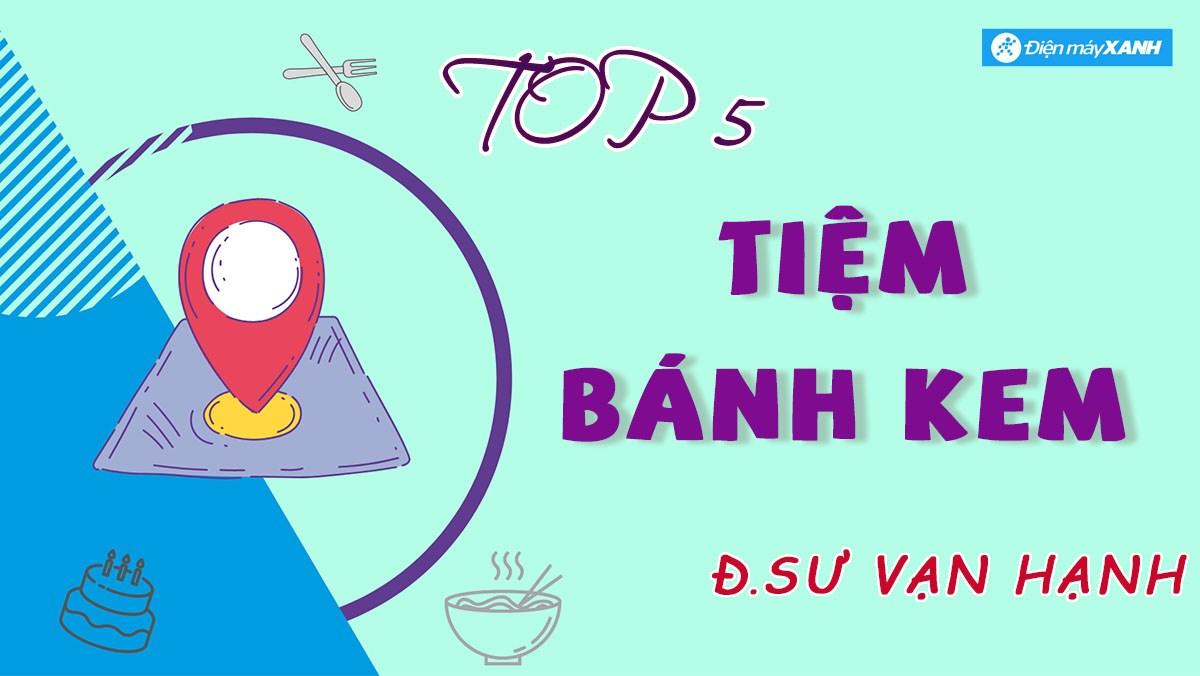 Top 5 tiệm bánh kem trên đường sư vạn hạnh