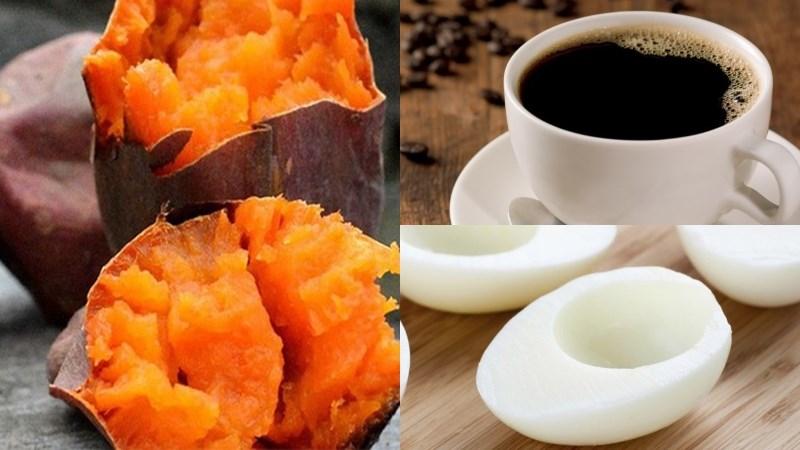 Bữa sáng: 1 củ khoai lang luộc, 1 tách cà phê đen, 2 lòng trắng trứng ốp la