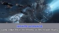 Infinite Lagrange - Game chiến thuật mô phỏng hoành tráng