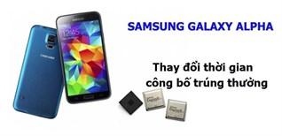 Thông báo thay đổi thời gian công bố trúng thưởng DỰ ĐOÁN GIÁ Samsung Galaxy Alpha