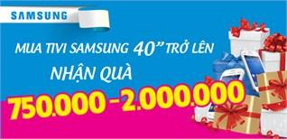 """Mua tivi Samsung 40"""" trở lên tặng quà"""