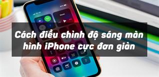 Cách điều chỉnh độ sáng màn hình iPhone cực đơn giản