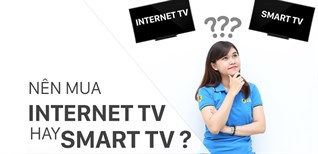 Nên mua Internet tivi hay Smart tivi để phù hợp tốt nhất với gia đình