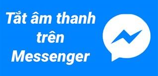 Hướng dẫn cách tắt âm thanh tin nhắn Messenger trên điện thoại iPhone