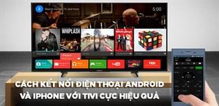 10 Cách kết nối điện thoại Android và iPhone với tivi cực hiệu quả bạn nhất định phải biết