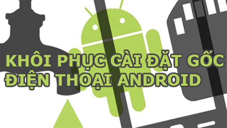 Khôi phục cài đặt gốc điện thoại Android
