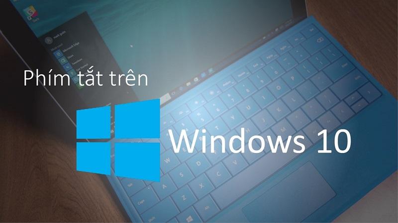 Tất tần tật về phím tắt trên Windows 10, bạn đã biết chưa?