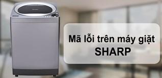 Tổng hợp bảng mã lỗi trên máy giặt Sharp và cách khắc phục