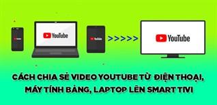Cách chia sẻ video YouTube từ điện thoại, máy tính bảng, laptop lên Smart tivi Samsung, LG, Sony