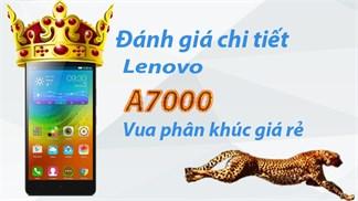 Đánh giá chi tiết Lenovo A7000: Ông vua phân khúc giá rẻ!