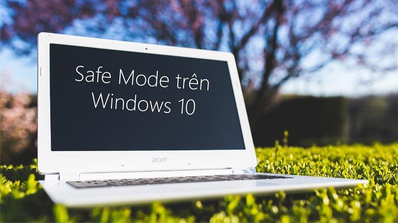 Tổng hợp 3 cách vào chế độ Safe Mode trên Windows 10 bạn nên biết