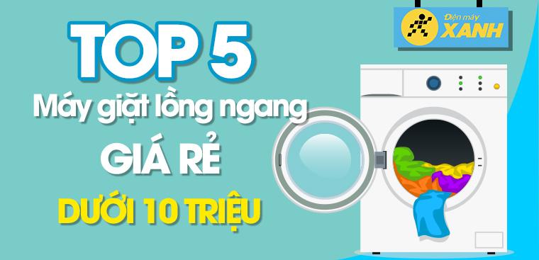 Top 5 máy giặt lồng ngang giá rẻ dưới 10 triệu đáng quan tâm