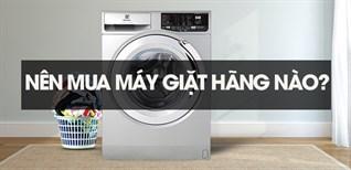 Nên mua máy giặt hãng nào chất lượng, giá tốt?