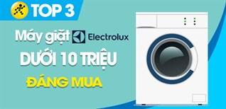 Top 3 máy giặt Electrolux dưới 10 triệu đáng mua, không nên bỏ lỡ