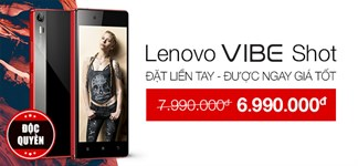 chỉ còn 3 ngày mua Lenovo Vibe Shot giảm sốc 1 triệu đồng, đặt ngay kẻo lỡ