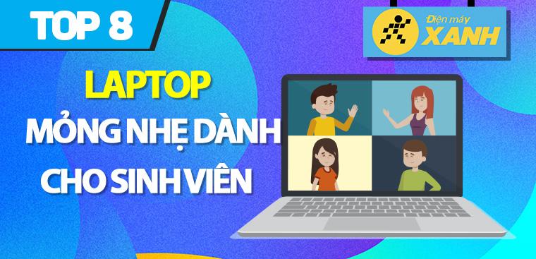 Top 8 laptop mỏng nhẹ, tiện lợi cho sinh viên mang theo khi đi học, đi làm