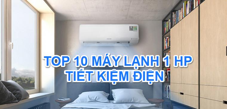 Top 10 máy lạnh 1 HP tiết kiệm điện