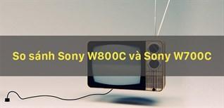 Sony W700C và Sony W800C, nên mua tivi nào?