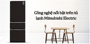 Công nghệ nổi bật trên tủ lạnh Mitsubishi Electric