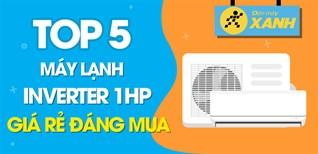 Top 5 máy lạnh Inverter 1HP giá rẻ đáng mua nhất hiện nay