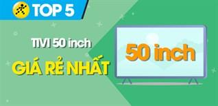 Top 5 tivi 50 inch giá rẻ nhất chưa tới 13 triệu tại Điện máy XANH