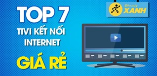 Top 7 tivi kết nối Internet giá rẻ nhất chỉ từ 3.5 triệu tại Điện máy XANH