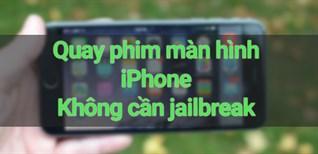 Cách quay màn hình trên iPhone đơn giản không cần jailbreak