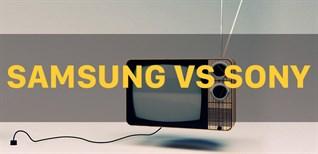 Nên mua Smart tivi Samsung hay Sony? Hãng nào phù hợp hơn?