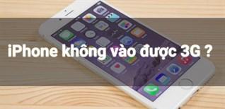 iPhone không vào được 3G, nguyên nhân và cách khắc phục