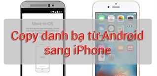 Cách chuyển danh bạ từ Android sang iPhone