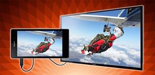 Cách kiểm tra smartphone, tivi hỗ trợ kết nối MHL chính xác